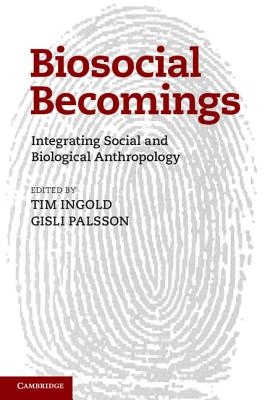 Biosocial Becomings By Ingold, Tim (EDT)/ Palsson, Gisli (EDT)